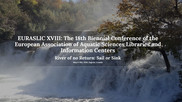 EURASLIC XVIII: The 18th Biennial Conference of the European Association of Aquatic Sciences Libraries and Information Centers